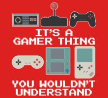 It's A Gamer Thing You Wouldn't Understand T Shirt Baby Tee