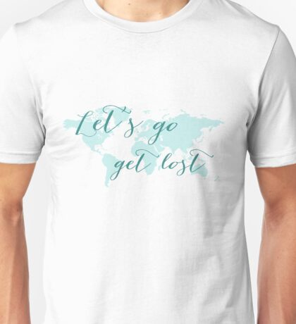 Let's go get lost world map Unisex T-Shirt