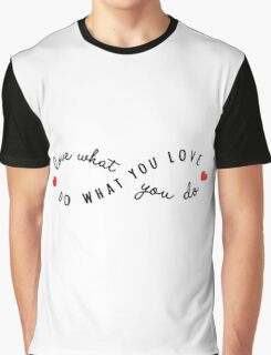 do what you love, love what you do Graphic T-Shirt