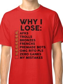 Why i lose (League) Classic T-Shirt