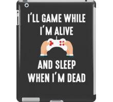 I'll Game While I'm Alive iPad Case/Skin
