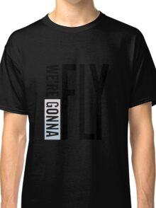 We' re gonna fly! Classic T-Shirt