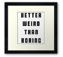 Better Weird Than Boring Framed Print