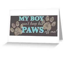 My Boy Can't Keep Paws Off Me, Dog Prints Greeting Card