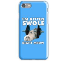 I'm Kitten Swole Right Meow iPhone Case/Skin