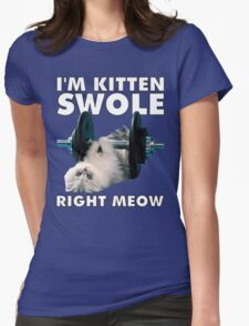 I'm Kitten Swole Right Meow Womens Fitted T-Shirt