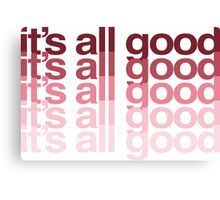 It's All Good Canvas Print
