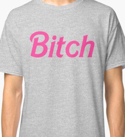 Bitch  Classic T-Shirt
