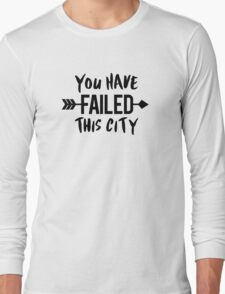 You have failed this city 2 Long Sleeve T-Shirt