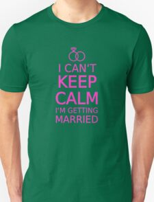 I can't keep calm, I am getting married Unisex T-Shirt
