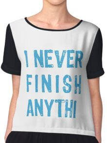 I never finish anythi..., text design, word art Chiffon Top