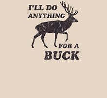 I'll Do Anything for a Buck Hunting Unisex T-Shirt