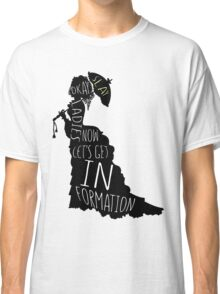 Okay ladies now let's get in formation Classic T-Shirt