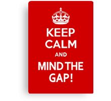 Keep Calm and Mind the Gap Canvas Print
