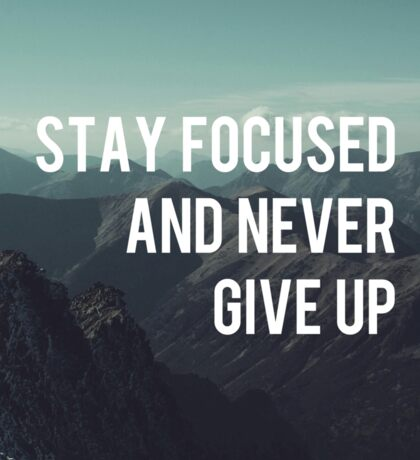 Stay focused and never give up Sticker
