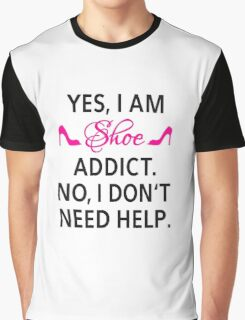 Yes, I am shoe addict. No, I don't need help. Graphic T-Shirt