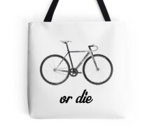 fixed gear ride or die Tote Bag