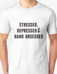 stressed, depressed, and band obsessed. T-Shirt