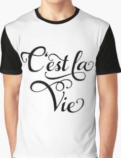 "C'est la Vie, ""that's life"" French word art, text design Graphic T-Shirt"