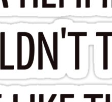 Jack Hemmings wouldn't treat me like this Sticker