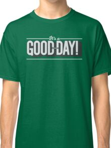 It's a Good Day (Grey) Classic T-Shirt