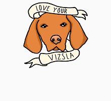 Love Your Vizsla Unisex T-Shirt