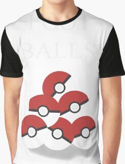 I got balls Graphic T-Shirt