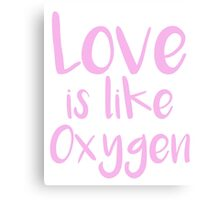Love is like Oxygen Canvas Print