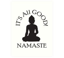 It's All Good! Namaste Art Print