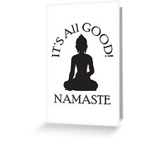 It's All Good! Namaste Greeting Card