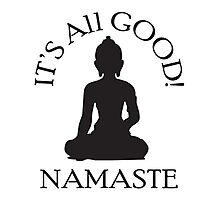 It's All Good! Namaste Photographic Print