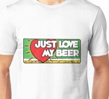 Just love my beer Unisex T-Shirt