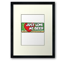 Just love my beer Framed Print