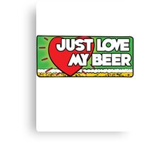 Just love my beer Canvas Print