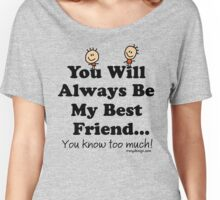 You Will Always Be My Best Friend Women's Relaxed Fit T-Shirt