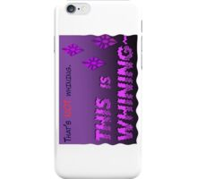 Quotes and quips - THIS is WHINING~ iPhone Case/Skin