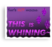 Quotes and quips - THIS is WHINING~ Canvas Print