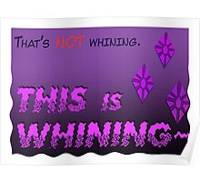 Quotes and quips - THIS is WHINING~ Poster