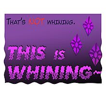 Quotes and quips - THIS is WHINING~ Photographic Print