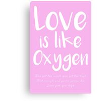 Love is like Oxygen - Poster Canvas Print