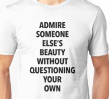 Admire someone else's beauty without questioning your own (white background) Unisex T-Shirt