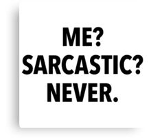Me? Sarcastic? Never! (white background) Canvas Print