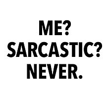 Me? Sarcastic? Never! (white background) Photographic Print