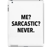Me? Sarcastic? Never! (white background) iPad Case/Skin