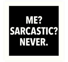 Me? Sarcastic? Never! (black background) Art Print