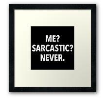 Me? Sarcastic? Never! (black background) Framed Print