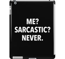 Me? Sarcastic? Never! (black background) iPad Case/Skin