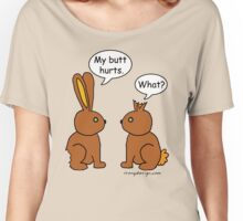 My Butt Hurts! - What? Women's Relaxed Fit T-Shirt