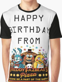HAPPY BIRTHDAY  FROM FREDDY FAZBEAR'S PIZZA Graphic T-Shirt