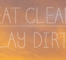 Eat Clean/ Play Dirty Sticker